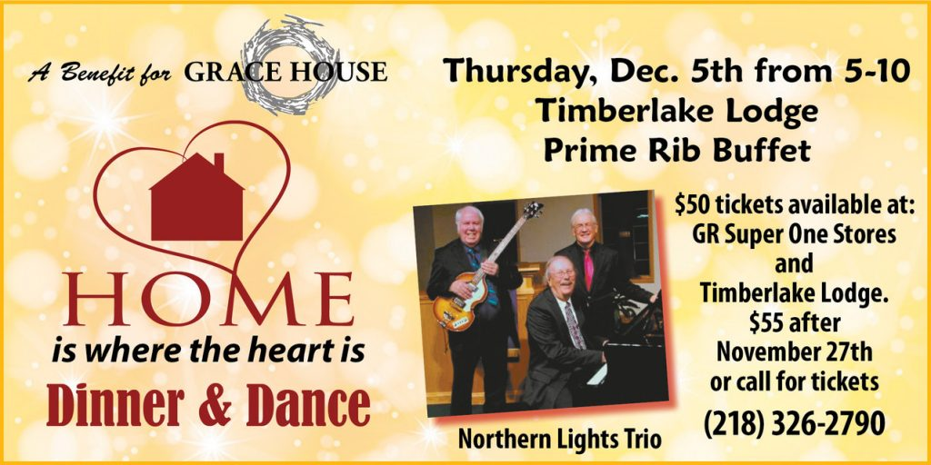 Grace House Dinner & Dance Fundraiser is Thursday, Dec. 5 from 5 to 10 p.m. at Timberlake Lodge in Grand Rapids.